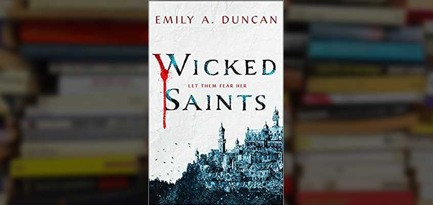 wicked saints, wicked saints emily duncan, wicked saints book, wicked saints arc, wicked saints review, emily duncan wicked saints book, emily duncan author, wicked saints read online, read wicked saints online, preorder wicked saints,