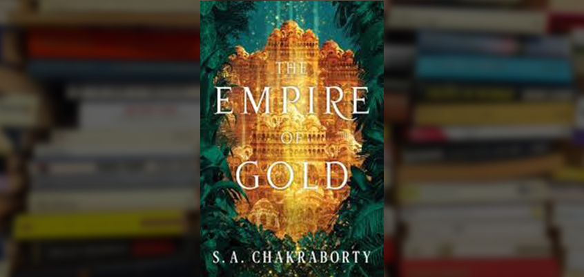 empire of gold, city of brass, kingdom of copper, city of brass book three, sa chakraborty, city of brass chakraborty, kingdom of copper chakraborty, empire of gold chakraborty, empire of gold review, empire of gold preorder, empire of gold sa chakraborty release date, empire of gold read online,